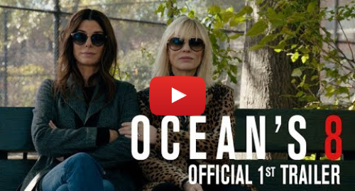 Youtube post by Warner Bros. Pictures: OCEAN'S 8 - Official 1st Trailer