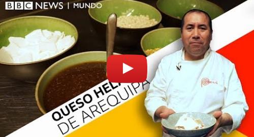 Publicación de Youtube por BBC News Mundo: Cómo se prepara el queso helado de Arequipa