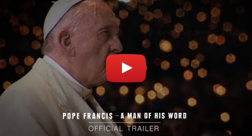 Youtube post by Focus Features: POPE FRANCIS - A MAN OF HIS WORD – Official Trailer [HD] – In Theaters May 18