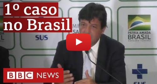 YouTube post de BBC News Brasil: Coronavírus  Ministério da Saúde confirma primeiro caso no Brasil