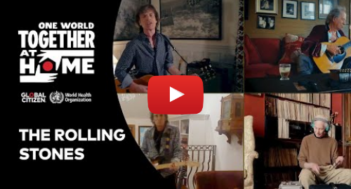 """Youtube post by Global Citizen: The Rolling Stones perform """"You Can't Always Get What You Want""""      One World  Together At Home"""