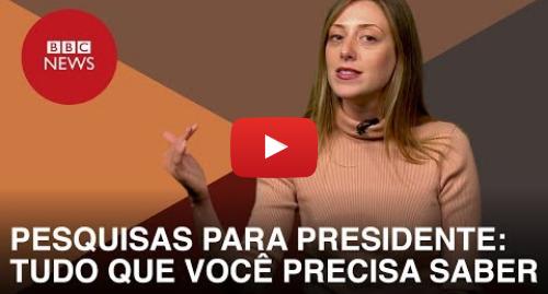 YouTube post de BBC News Brasil: Datafolha e Ibope nas eleições   tudo o que precisa saber sobre as pesquisas para presidente