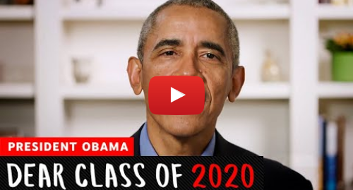 Youtube post by Obama Foundation: President Barack Obama's Commencement Speech   Dear Class Of 2020