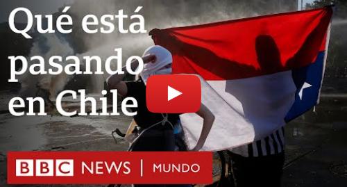 """Publicación de Youtube por BBC News Mundo: Protestas en Chile  cómo empezaron y qué hay detrás de la furia en """"el paraíso de América Latina"""""""