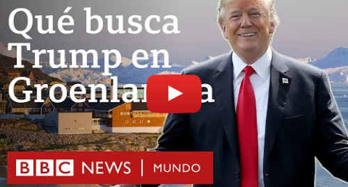 Publicación de Youtube por BBC News Mundo: Por qué hay tanto interés en Groenlandia, la isla que Trump quiere comprar a Dinamarca