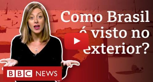 YouTube post de BBC News Brasil: Imagem do Brasil no exterior  após 'Cristo desgovernado' da era Dilma, nova baixa sob Bolsonaro