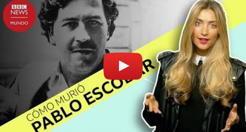 Publicación de Youtube por BBC News Mundo: Cómo murió Pablo Escobar hace 25 años y 3 teorías sobre quién le disparó