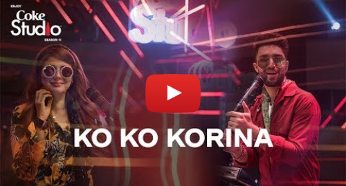 Youtube post by Coke Studio: Ko Ko Korina, Ahad Raza Mir & Momina Mustehsan, Coke Studio Season 11, Episode 9