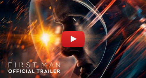 Youtube post by Universal Pictures: First Man - Official Trailer (HD)