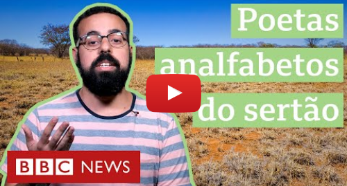 YouTube post de BBC News Brasil: Poetas analfabetos do sertão