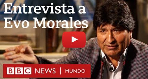 "Publicación de Youtube por BBC News Mundo: Evo Morales en entrevista con BBC Mundo  ""Voy a volver en cualquier momento"""