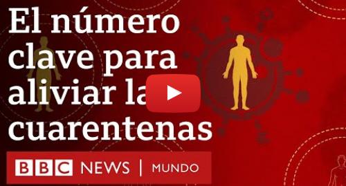 Publicación de Youtube por BBC News Mundo: Qué es el número R0 del coronavirus y por qué es importante para decidir la salida del confinamiento