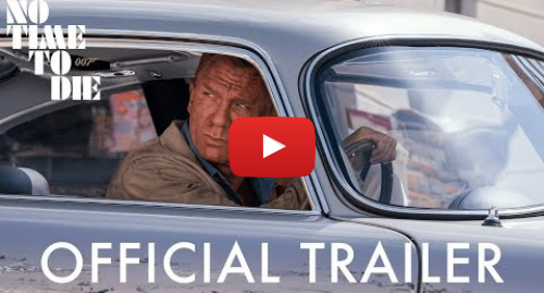Youtube post by James Bond 007: NO TIME TO DIE Trailer UK