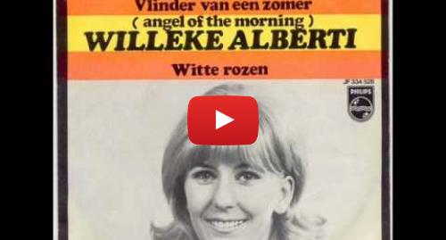 Youtube post by Spiegelbeeld: Willeke Alberti - Vlinder van een zomer (angel of the morning).wmv