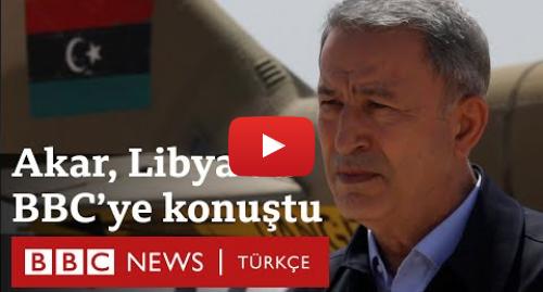 BBC News Türkçe tarafından yapılan Youtube paylaşımı: Libya'da son durum  Hulusi Akar Türkiye'nin amacını ve planlarını BBC'ye anlattı