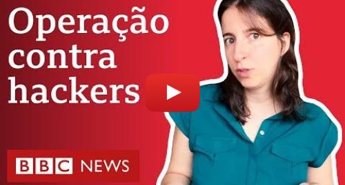 YouTube post de BBC News Brasil: Como agiram os suspeitos de invadir celular de Moro, segundo a PF