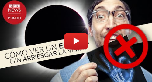 Publicación de Youtube por BBC News Mundo: Cómo ver un eclipse solar sin quemarte los ojos