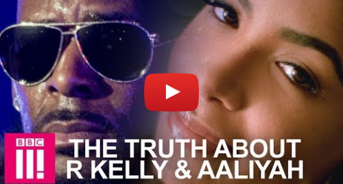 Youtube post by BBC Three: The Truth About R Kelly & Aaliyah