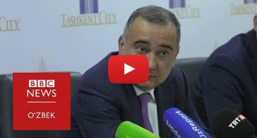 "Youtube муаллиф BBC Uzbek: ""Ёмон хабар қилсангиз, инвестор келмайди"" - Тошкент ҳокими - BBC Uzbek"