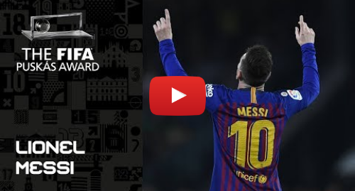 Publicación de Youtube por FIFATV: FIFA PUSKAS AWARD 2019 NOMINEE  Lionel Messi