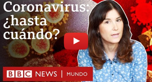 Publicación de Youtube por BBC News Mundo: Coronavirus  3 estrategias posibles para salir de la pandemia   BBC Mundo