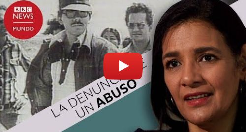 Publicación de Youtube por BBC News Mundo: Daniel Ortega, mi padrastro, abusó sexualmente de mí desde que tenía 9 años