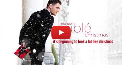 Youtube post by Michael Bublé: Michael Bublé - It's Beginning To Look A Lot Like Christmas [Official HD Audio]