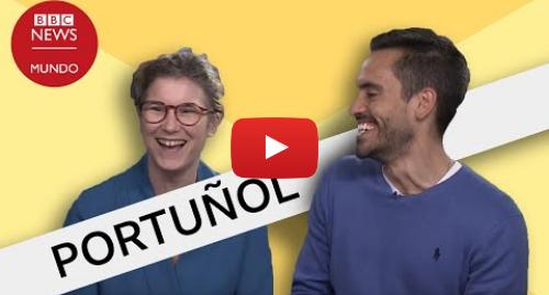 Publicación de Youtube por BBC News Mundo: Las palabras en español que suenan como en portugués pero tienen significados  diferentes)