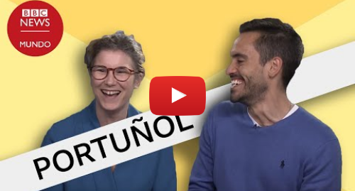Publicación de Youtube por BBC News Mundo: Portuñol  las palabras en español que suenan como en portugués (pero tienen significados diferentes)