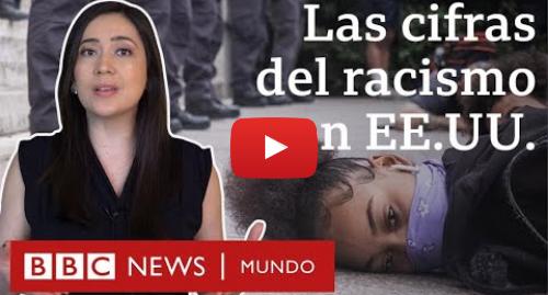 Publicación de Youtube por BBC News Mundo: George Floyd  4 cifras que muestran el racismo estructural en Estados Unidos | BBC Mundo