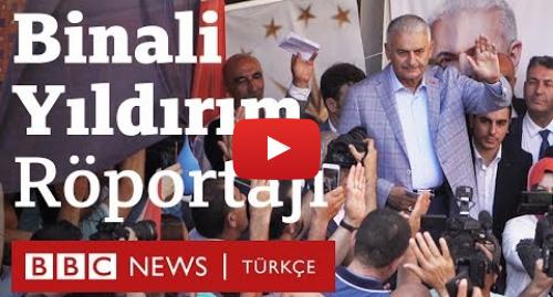 BBC News Türkçe tarafından yapılan Youtube paylaşımı: Binali Yıldırım BBC Türkçe'ye konuştu  Seçime gidiyoruz, savaşa gitmiyoruz