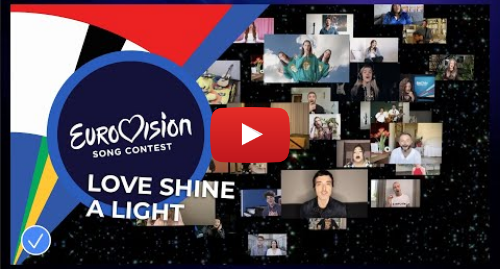 Youtube post by Eurovision Song Contest: Love Shine A Light  performed by the artists of Eurovision 2020 - Eurovision  Europe Shine A Light