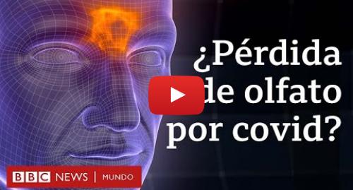 Publicación de Youtube por BBC News Mundo: En qué se diferencia la pérdida de olfato y gusto por covid-19 de la producida por un resfriado