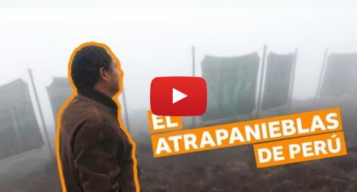 Publicación de Youtube por BBC News Mundo: El hombre en Perú que atrapa la niebla para llevarles agua a los pobres