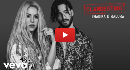 Youtube post by shakiraVEVO: Shakira, Maluma - Clandestino (Audio)