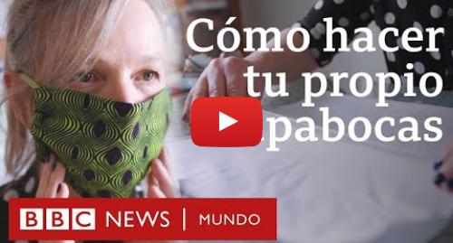 Publicación de Youtube por BBC News Mundo: Covid-19  cómo hacer fácilmente tu propia mascarilla (y no hace falta saber coser) | BBC Mundo