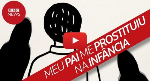 YouTube post de BBC News Brasil: 'Tinha 8 anos quando meu pai me estuprou e 11 quando ele me jogou na prostituição'