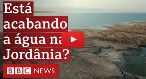 YouTube post de BBC News Brasil: Como um país inteiro corre o risco de ficar sem água potável