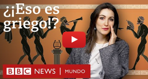 Publicación de Youtube por BBC News Mundo: El curioso origen de 5 palabras griegas que usamos en español | BBC Mundo