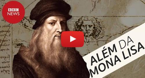 YouTube post de BBC News Brasil: Leonardo da Vinci, 500 anos depois  como esse gênio transformou as nossas vidas