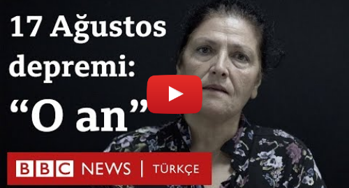 BBC News Türkçe tarafından yapılan Youtube paylaşımı: 17 Ağustos depreminin 20. yılı  'O an' neler yaşandı?