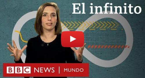 Publicación de Youtube por BBC News Mundo: ¿Qué es el infinito? El video que te ayudará a entenderlo en 4 minutos
