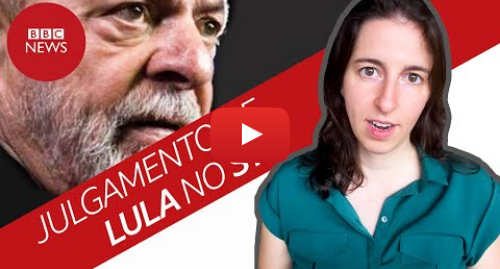 YouTube post de BBC News Brasil: O que esperar do julgamento de Lula no STJ?