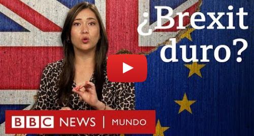 Publicación de Youtube por BBC News Mundo: ¿Qué es el Brexit duro, el centro de la disputa entre Boris Johnson y el Parlamento británico?