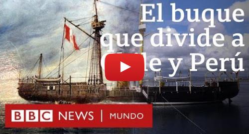 Publicación de Youtube por BBC News Mundo: Huáscar  el barco que divide a Chile y a Perú   BBC Mundo