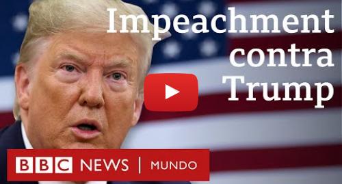 """Publicación de Youtube por BBC News Mundo: """"Impeachment"""" contra Trump  ¿por qué lo investigan  y qué tiene que ver Ucrania?"""