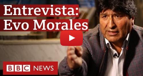 YouTube post de BBC News Brasil: Evo Morales em entrevista à BBC  'Vou voltar a qualquer momento'