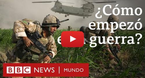 Publicación de Youtube por BBC News Mundo: Cómo empezó la guerra de EE.UU. en Afganistán hace 18 años y por qué aún no ha terminado | BBC Mundo