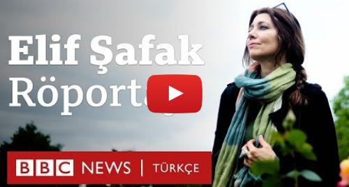 BBC News Türkçe tarafından yapılan Youtube paylaşımı: Elif Şafak ile yazarlık, Türkiye ve demokrasi üzerine söyleşi