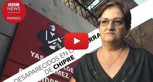 Publicación de Youtube por BBC News Mundo: La mujer que halló los restos de su padre y de su hermano, desaparecidos en Chipre hace 40 años